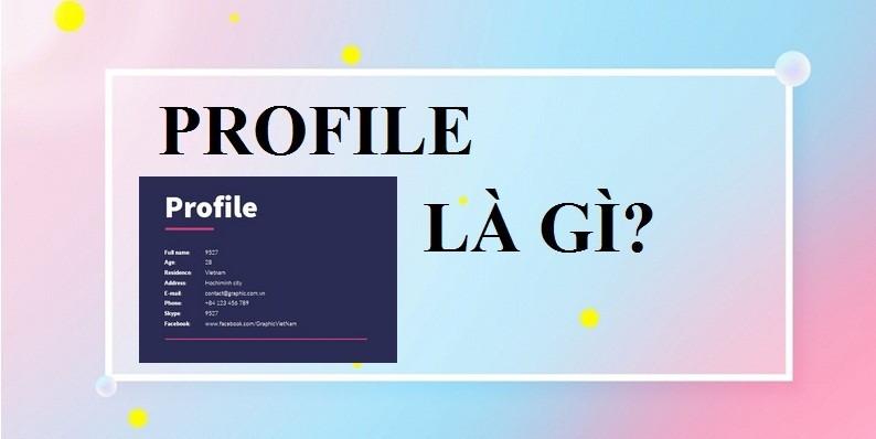 Profile là gì? Profile cá nhân gồm những gì?